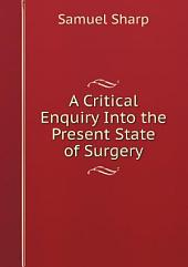 A Critical Enquiry Into the Present State of Surgery