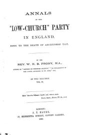 """Annals of the """"low-church"""" Party in England: Down to the Death of Archbishop Tait, Volume 2"""