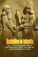 Vol.1: The extraterrestrialsÕ doctrine and secret teaching of their remnants on Earth