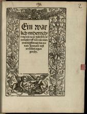 ¬Eine wahrliche Unterrichtung, wie es zu Zürich bei den Zwinglin auf den neunundzwanzigsten Tag des Monats Januarii, nächst verschienen, ergangen sei