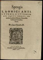 Spongia Laonici Antistvrmii A Stvrmeneck, Eqvitis Germani, Aduersus Lamberti Danaei, Caluinistae Gallicani Antiosiandrum: Pro Luca Osiandro, D.