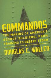 Commandos: The Making Of America's Secrets