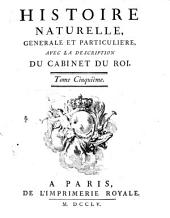 Histoire naturelle, générale et particuliére, avec la description du cabinet du Roi. Tome premier \- quinzième!: 5