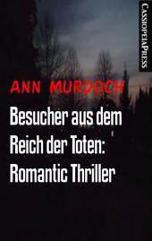 Besucher aus dem Reich der Toten: Romantic Thriller: Cassiopeiapress Spannung