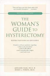 The Woman's Guide to Hysterectomy: Expectations and Options