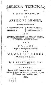 Memoria Technica, Or, A New Method of Artificial Memory: Applied to and Exemplified in Chronlogy History Geography Astronomy, Also Jewish, Grecian and Roman Coins, Weights, Measures, &c. With Tables Proper to the Respective Sciences and Memorial Lines Adapted to Each Table, Part 4