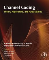 Channel Coding: Theory, Algorithms, and Applications: Academic Press Library in Mobile and Wireless Communications