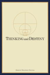 Thinking and Destiny: With a Brief Account of the Descent of Man into This Human World and How He Will Return to the Eternal Order of Progression