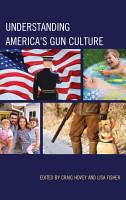 Understanding America s Gun Culture PDF