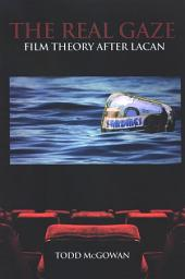 Real Gaze, The: Film Theory after Lacan