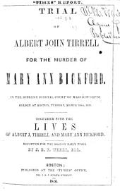 Trial of A. J. Tirrell for the murder of M. A. Bickford. ... Together with the lives of A. J. Tirrell and M. A. Bickford. Reported ... by J. E. P. Weeks