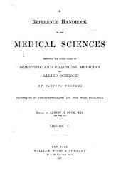 A Reference Handbook of the Medical Sciences: Embracing the Entire Range of Scientific and Practical Medicine and Allied Science, Volume 5