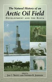 The Natural History of an Arctic Oil Field: Development and the Biota