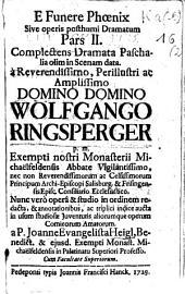 E funere Phoenix, sive opus posthumus dramatum: Complectens dramata paschalia olim in scenam data, Volume 2