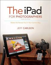 The iPad for Photographers: Master the Newest Tool in Your Camera Bag, Edition 3