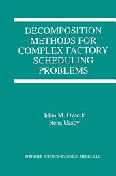 Decomposition Methods for Complex Factory Scheduling Problems