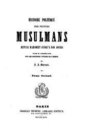 Histoire politique des peuples musulmans depuis Mahomet jusqu'à nos jours: suivie de considérations sur les destinées futures de l'Orient