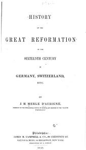 History of the Great Reformation of the Sixteenth Century: In Germany, Switzerland, Etc, Volume 1