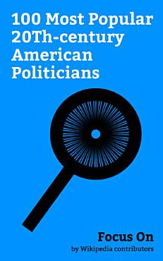 Focus On  100 Most Popular 20Th century American Politicians PDF