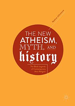 The New Atheism  Myth  and History PDF