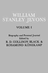 Papers and Correspondence of William Stanley Jevons: Volume 1: Biography and Personal Journal