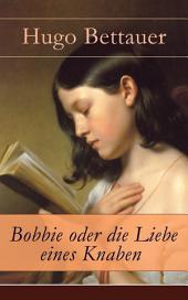 Bobbie oder die Liebe eines Knaben (Vollständige Ausgabe): Abenteuerbuch: Mystery und Thriller für Jugendliche