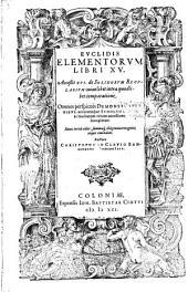 Euclidis Elementorum Libri XV.: Acceßit XVI. De Solidorum Regularium cuiuslibet intra quodlibet comparatione. Omnes perspicuis Demonstrationibus, accuratisque Scholiis illustrati, ac multarum rerum accessione locupletati