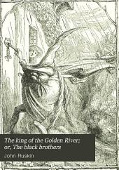 The King of the Golden River: Or , The Black Brothers, a Legend of Stiria