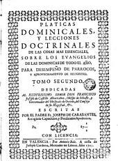 Platicas dominicales y lecciones doctrinales de las cosas mas essenciales sobre los evangelios de las dominicas de todo el año para desempeño de parrocos y aprovechamiento de feligreses ...