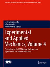 Experimental and Applied Mechanics, Volume 4: Proceedings of the 2015 Annual Conference on Experimental and Applied Mechanics