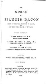 The Works of Francis Bacon, Baron of Verulam, Viscount St. Alban, and Lord High Chancellor of England: Literary and professional works, v. 1-2. 1890-1892