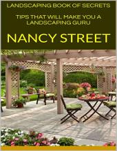 Landscaping Book of Secrets: Tips That Will Make You a Landscaping Guru