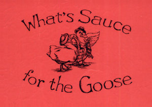 What s Sauce for the Goose Cookbook