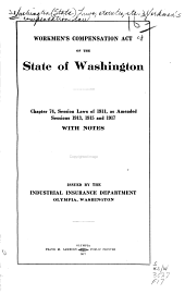Workmen's Compensation Act of the State of Washington: Chapter 74, Session Laws of 1911, as Amended Sessions 1913, 1915 and 1917, with Notes