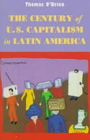 The Century of U S  Capitalism in Latin America PDF