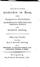 Altdeutsche Gedichte in Rom, oder fortgesetzte Nachrichten von Heidelbergischen Handschriften in der Vatikanischen Bibliothek