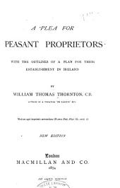 A Plea for Peasant Proprietors: With the Outlines of a Plan for Their Establishment in Ireland