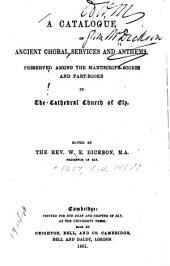 A Catalogue of Ancient Choral Services and Anthems: Preserved Among the Manuscript Scores and Part-books in the Cathedral Church of Ely