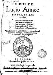 Libros de Lucio Anneo Seneca: en que tracta I. dela [sic] vida bienauenturada ...