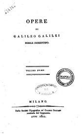 Opere di Galileo Galilei nobile fiorentino. Volume primo [- decimoterzo]: Volume 1