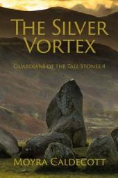 The Silver Vortex: The long-awaited sequel to the Guardians of the Tall stones trilogy
