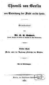 Chronik von Berlin von Entstehung der Stadt an bis heute: Berlin unter der Regierung Friedrichs des Grossen, Band 3
