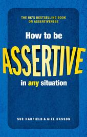 How to be Assertive In Any Situation: Edition 2