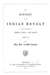 The History of the Indian Revolt and of the Expeditions to Persia, China, and Japan, 1856-7-8