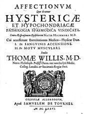 Affectionum quae dicuntur hystericae et hypochondriacae pathologia spasmodica vindicata: contra responsionem epistolarem Nath. Highmori