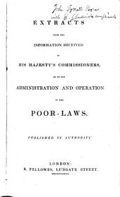 Extracts from the Information Received by His Majesty's Commissioners, as to the Administration and Operation of the Poor-laws