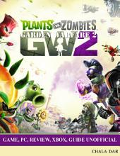 Plants Vs Zombies Garden Warfare 2 Game, Pc, Review, Xbox, Guide Unofficial