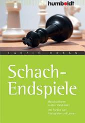 Schach-Endspiele: Mattsituationen in allen Variationen. 100 Partien zum Nachspielen und Lernen