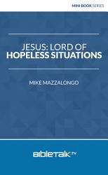 Jesus Lord Of Hopeless Situations Book PDF