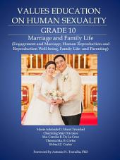 Values Education on Human Sexuality: Grade 10: Marriage and Family Life (Engagement and Marriage, Human Reproduction and Reproduction Well-being Family Life and Parenting)